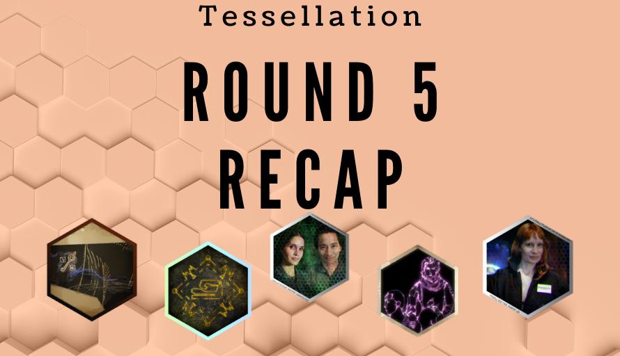 Tessellation Round 5 Recap